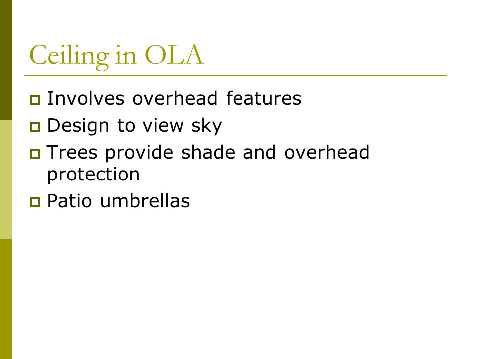 Ceiling in OLA Involves overhead features Design to view sky