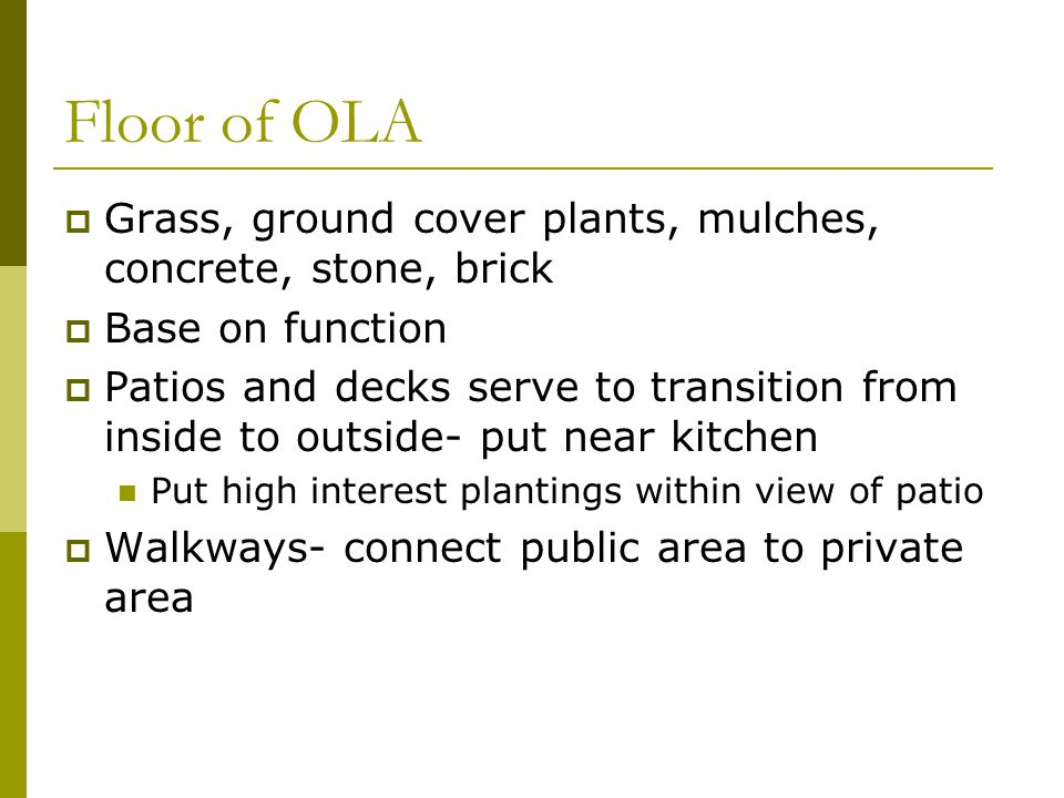 Floor of OLA Grass, ground cover plants, mulches, concrete, stone, brick. Base on function.