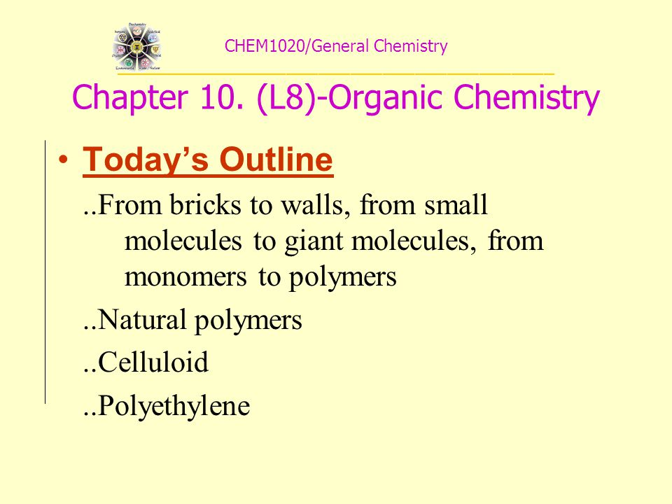 CHEM1020/General Chemistry _________________________________________ Chapter 10. (L8)-Organic Chemistry