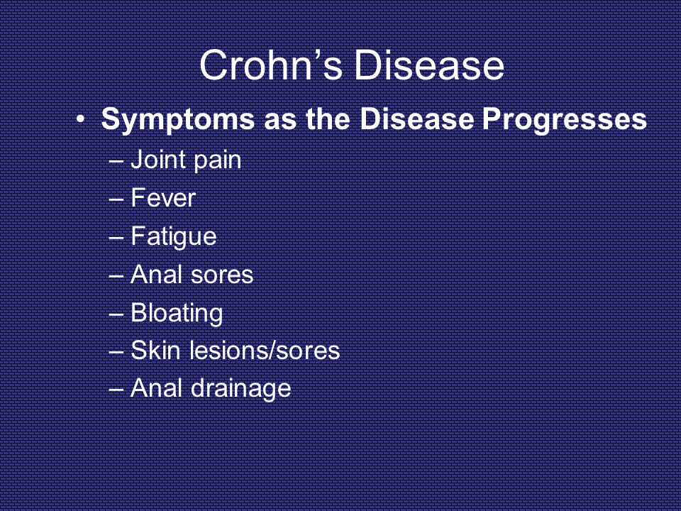 Crohn's Disease Symptoms as the Disease Progresses Joint pain Fever
