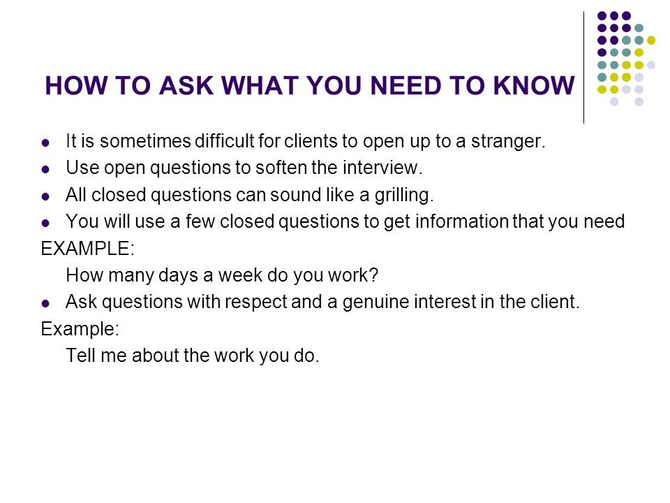 HOW TO ASK WHAT YOU NEED TO KNOW