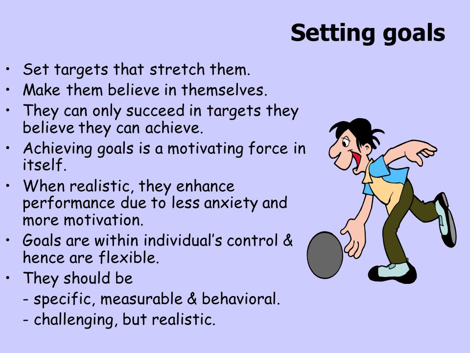 Setting goals Set targets that stretch them.
