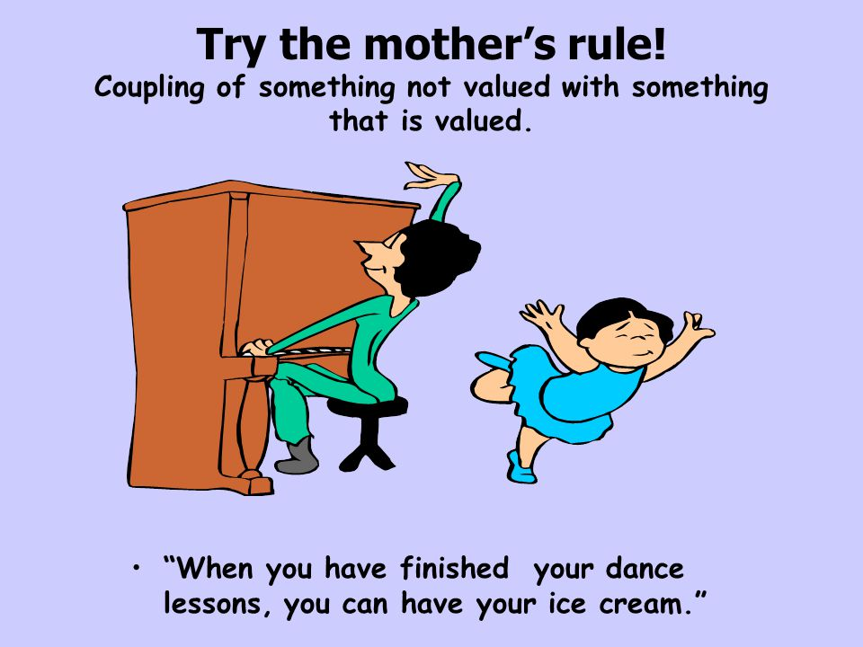 Try the mother's rule! Coupling of something not valued with something that is valued.