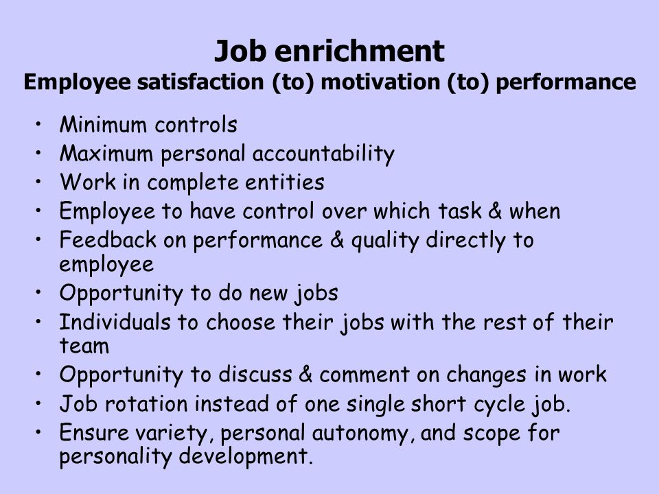 Job enrichment Employee satisfaction (to) motivation (to) performance