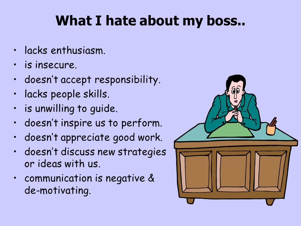 What I hate about my boss..