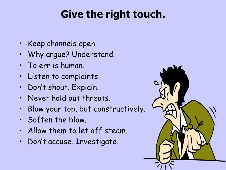 Give the right touch. Keep channels open. Why argue Understand.