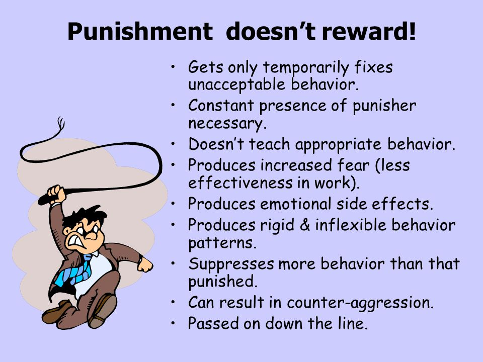 Punishment doesn't reward!