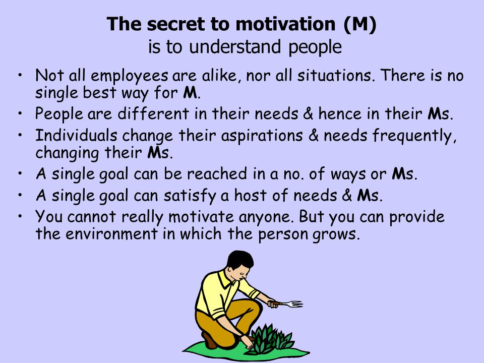 The secret to motivation (M) is to understand people