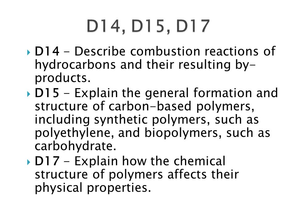 D14, D15, D17 D14 - Describe combustion reactions of hydrocarbons and their resulting by- products.