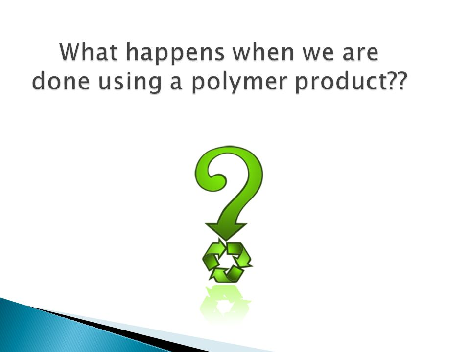 What happens when we are done using a polymer product