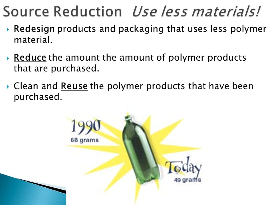 Source Reduction Use less materials!