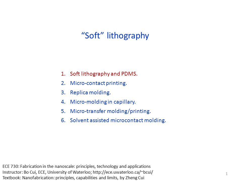 Soft lithography Soft lithography and PDMS. Micro-contact printing.