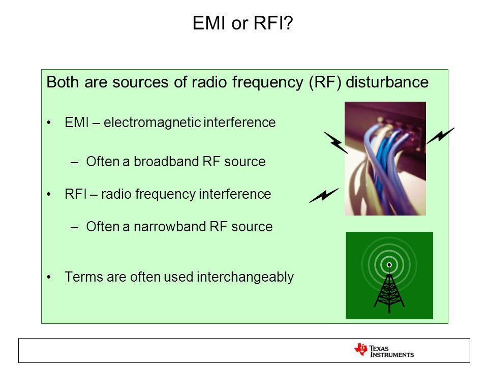 EMI or RFI Both are sources of radio frequency (RF) disturbance