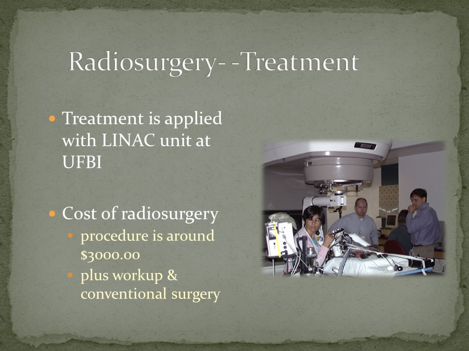 Radiosurgery- -Treatment