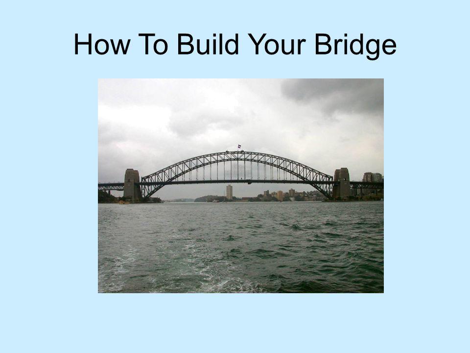 How To Build Your Bridge
