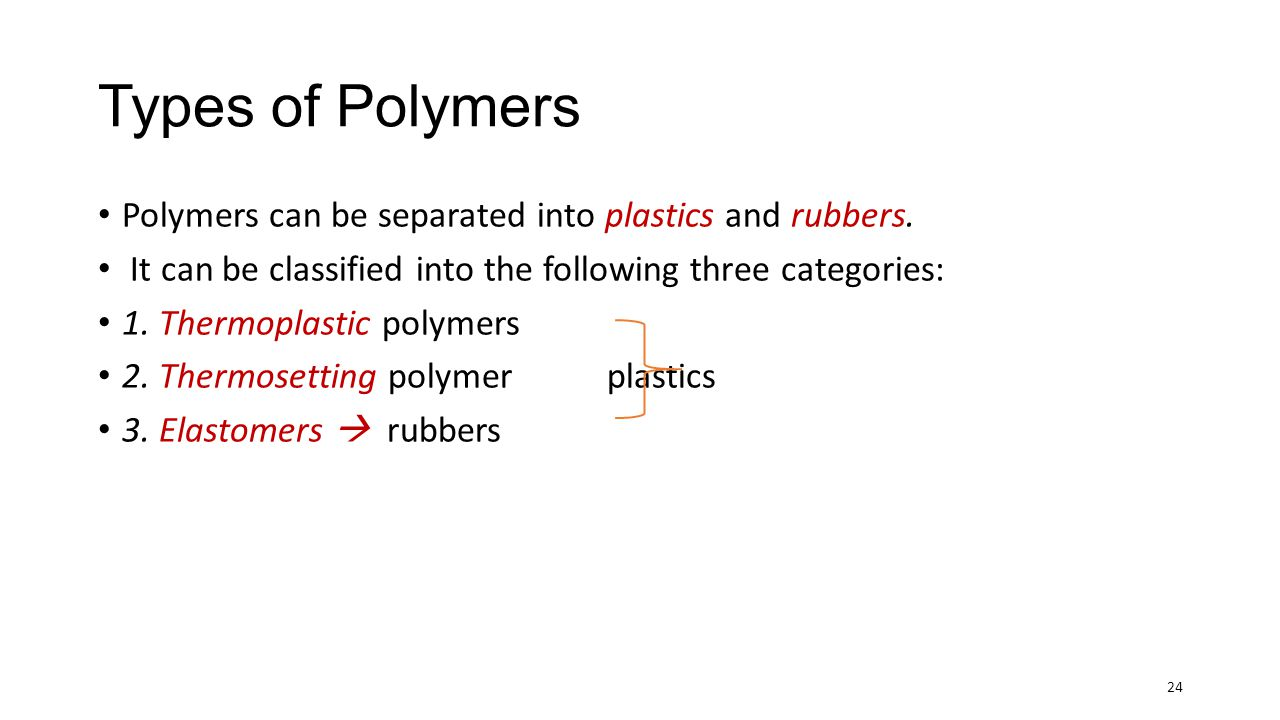 Types of Polymers Polymers can be separated into plastics and rubbers.