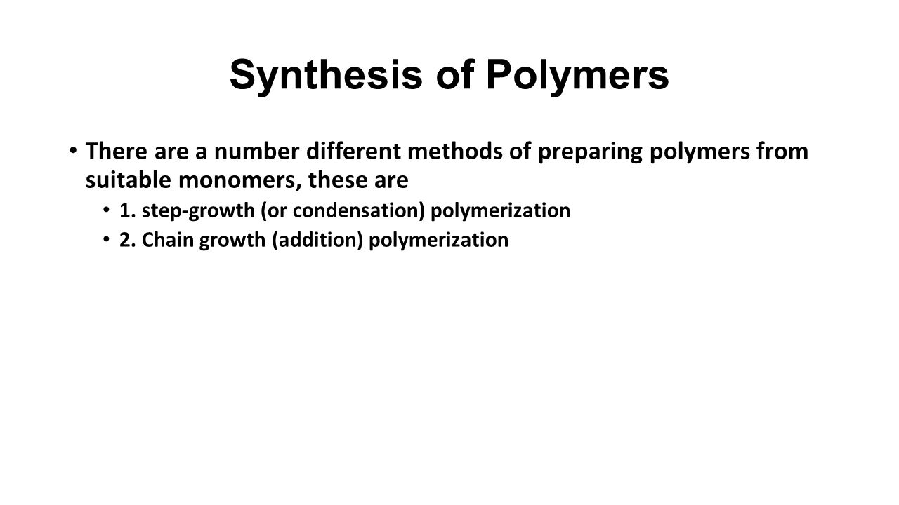 Synthesis of Polymers There are a number different methods of preparing polymers from suitable monomers, these are.