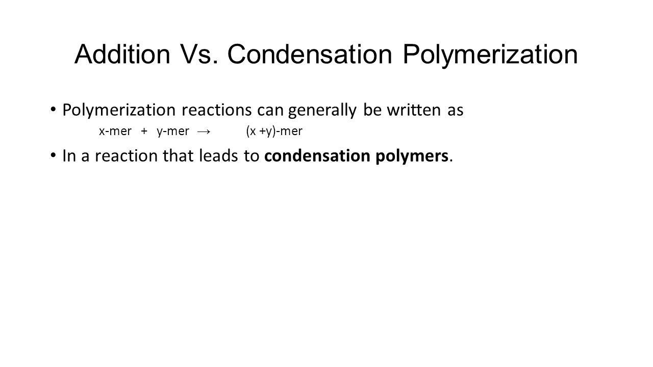 Addition Vs. Condensation Polymerization