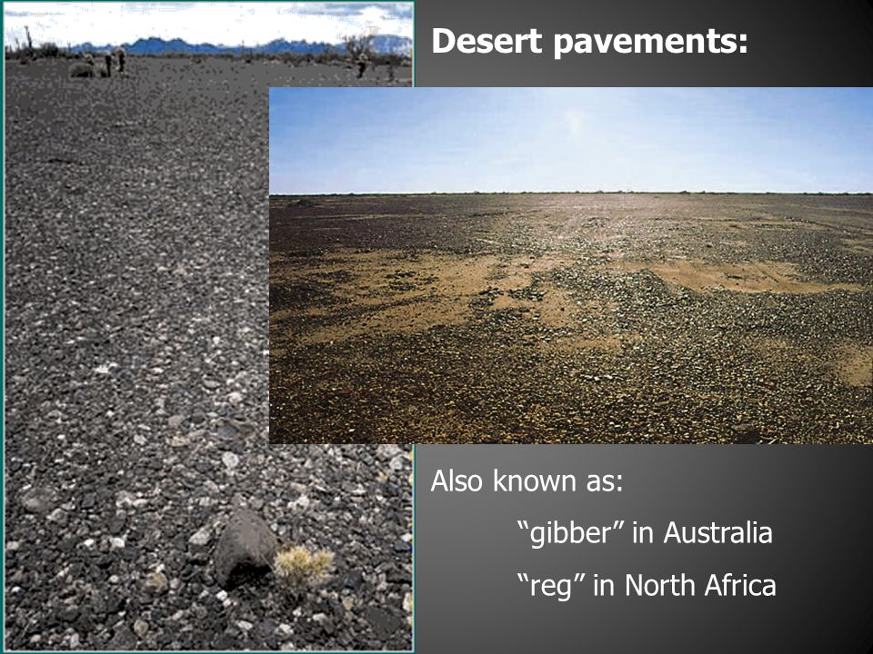 Desert pavements: Also known as: gibber in Australia