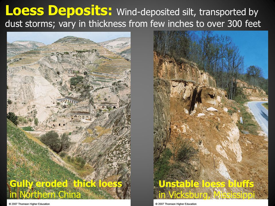 Loess Deposits: Wind-deposited silt, transported by dust storms; vary in thickness from few inches to over 300 feet