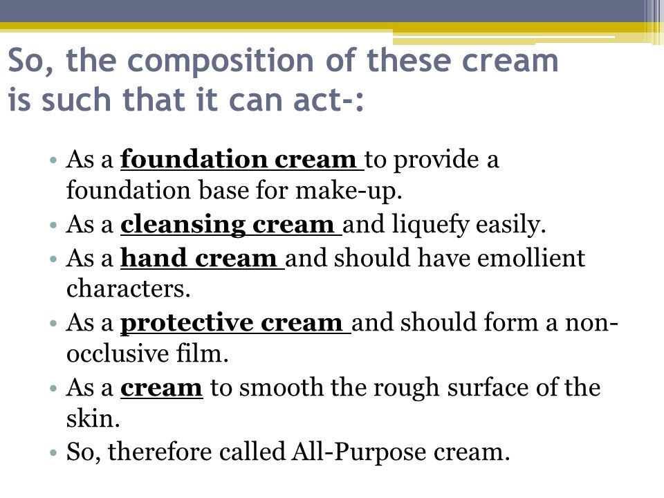So, the composition of these cream is such that it can act-: