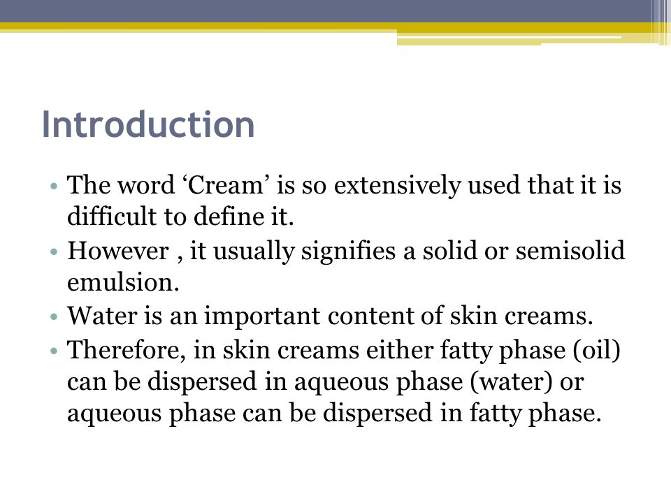 Introduction The word 'Cream' is so extensively used that it is difficult to define it.