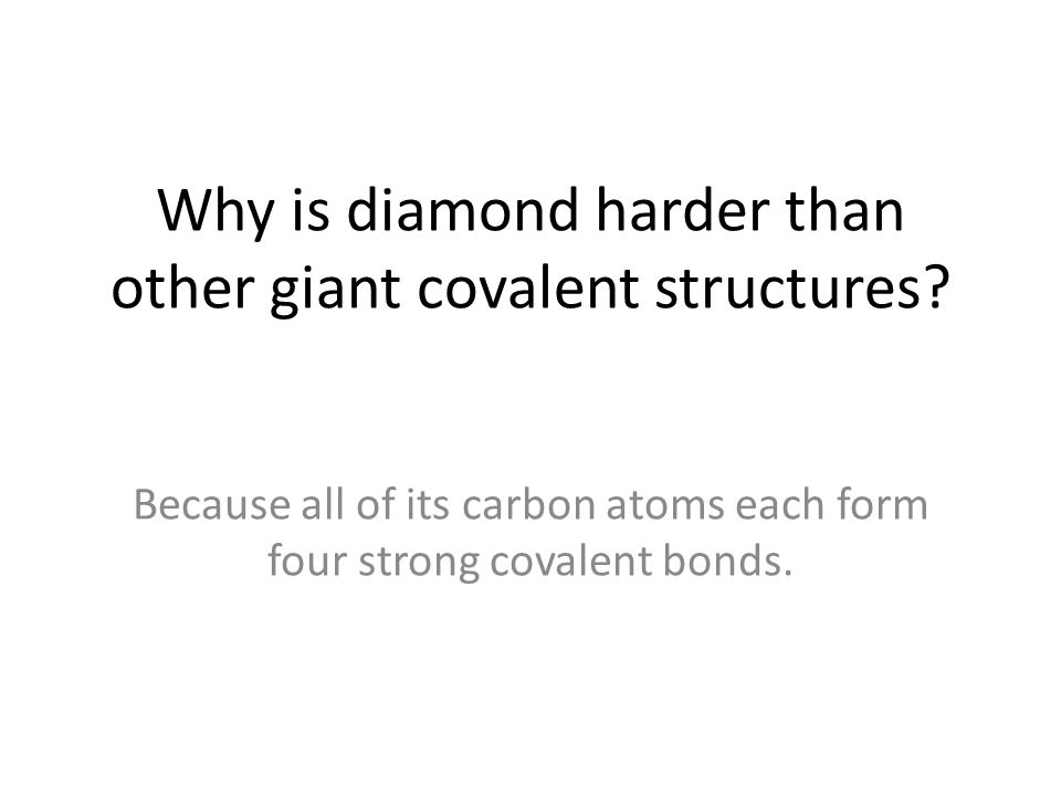 Why is diamond harder than other giant covalent structures