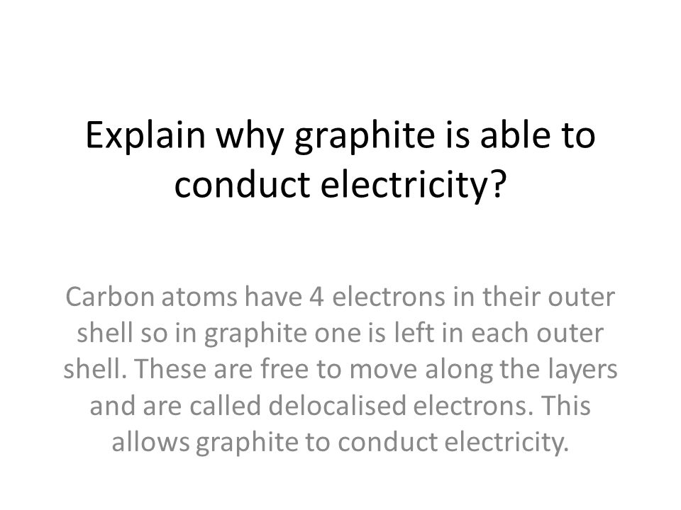Explain why graphite is able to conduct electricity