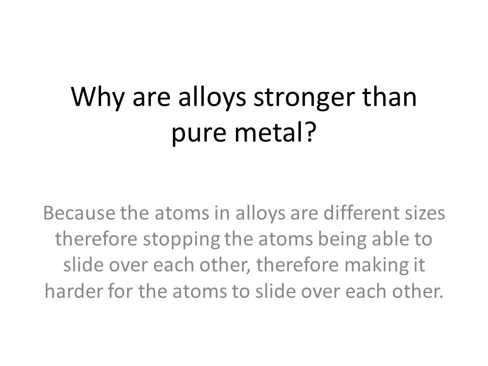 Why are alloys stronger than pure metal