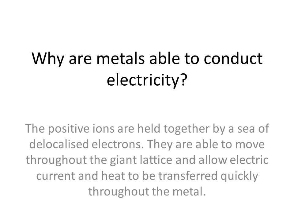 Why are metals able to conduct electricity