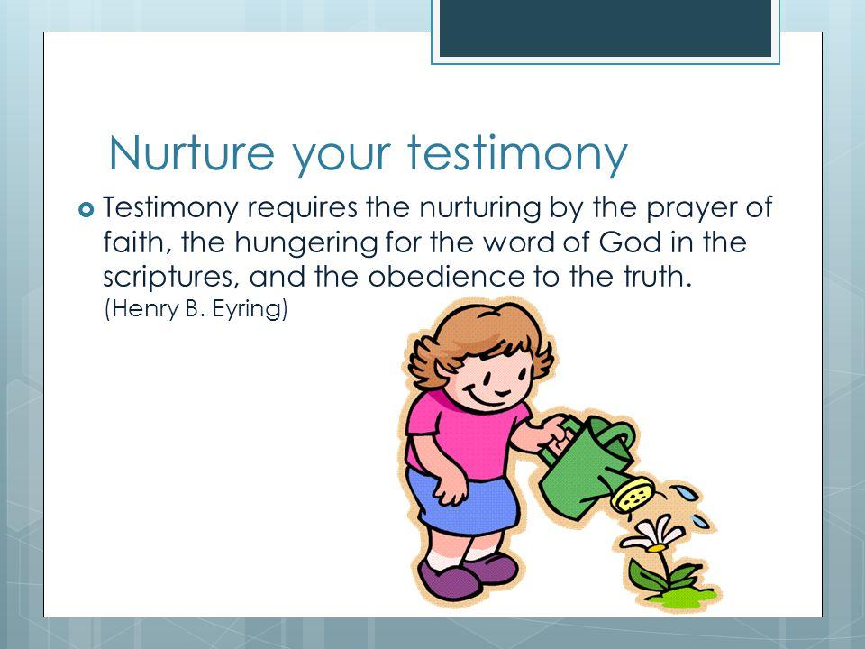 Nurture your testimony