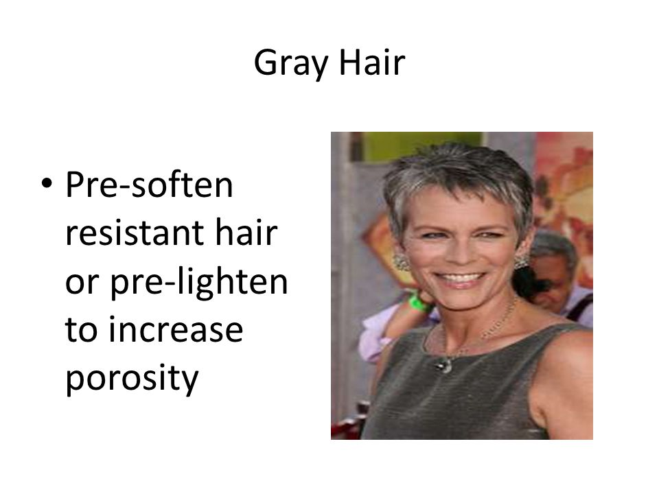 Gray Hair Pre-soften resistant hair or pre-lighten to increase porosity
