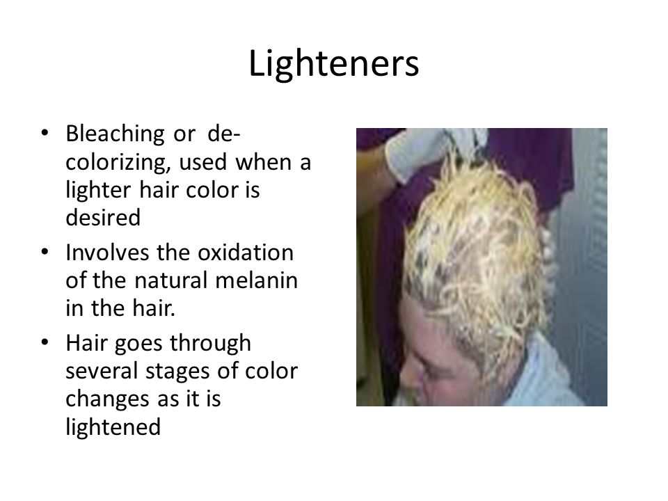 Lighteners Bleaching or de-colorizing, used when a lighter hair color is desired. Involves the oxidation of the natural melanin in the hair.