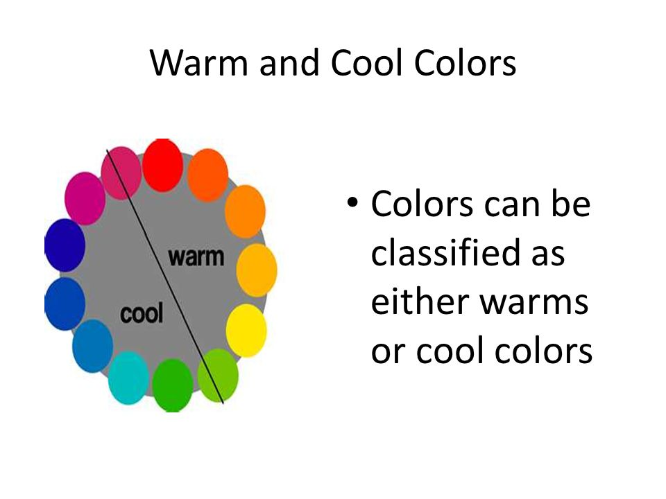 Warm and Cool Colors Colors can be classified as either warms or cool colors