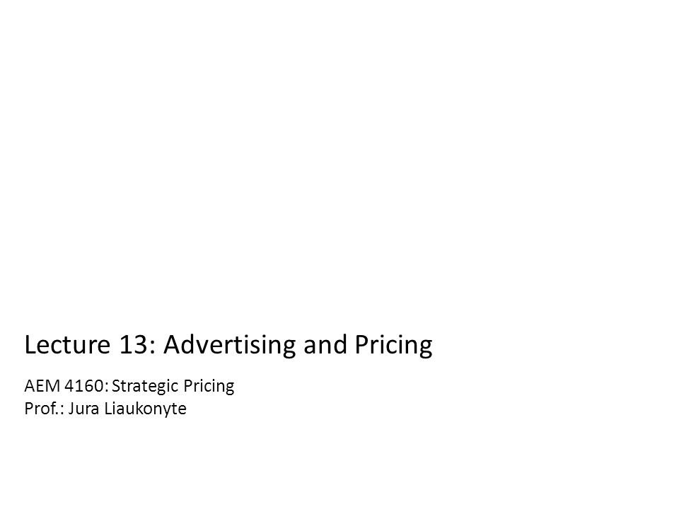 AEM 4160: Strategic Pricing Prof.: Jura Liaukonyte