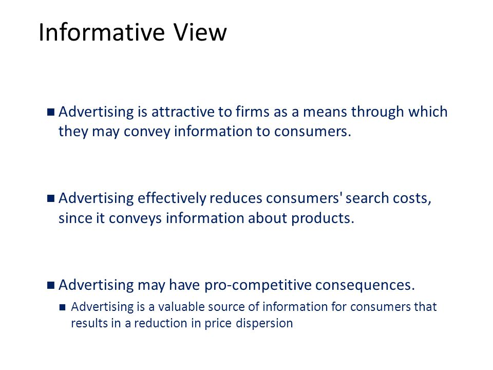 Informative View Advertising is attractive to firms as a means through which they may convey information to consumers.