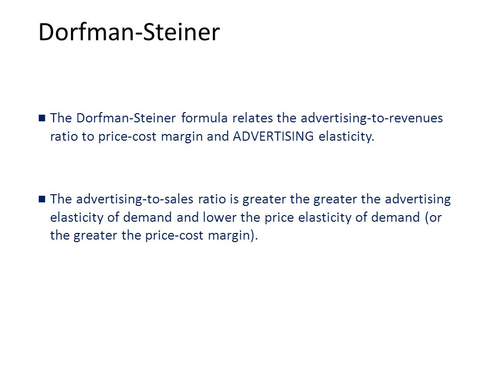 Dorfman-Steiner The Dorfman-Steiner formula relates the advertising-to-revenues ratio to price-cost margin and ADVERTISING elasticity.