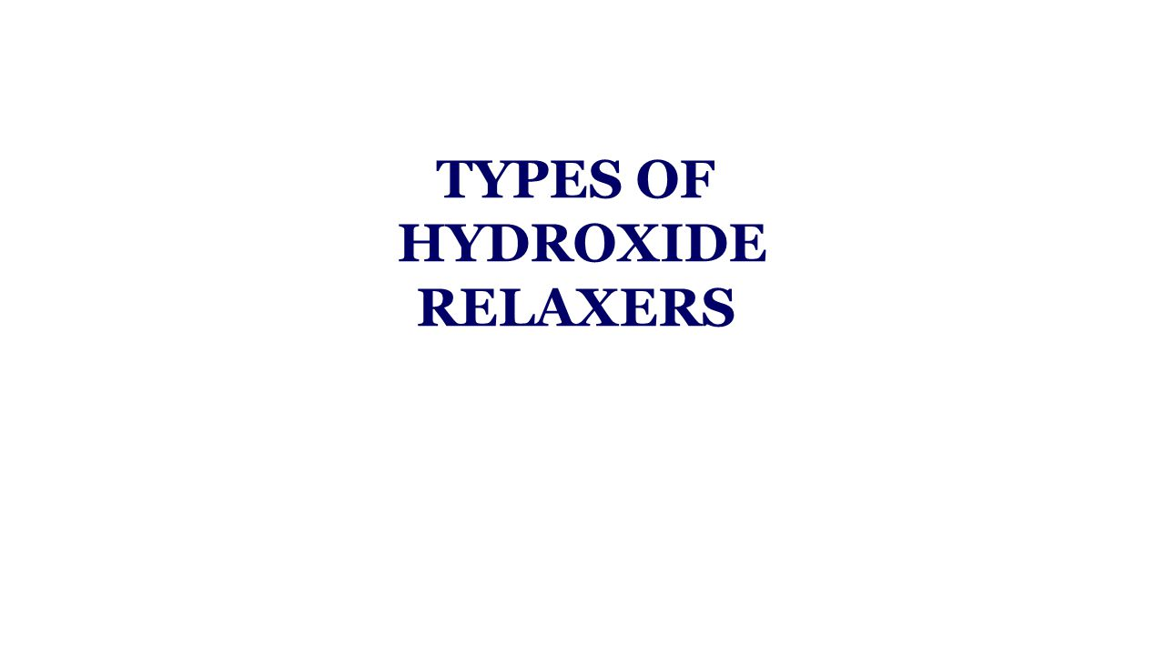 TYPES OF HYDROXIDE RELAXERS