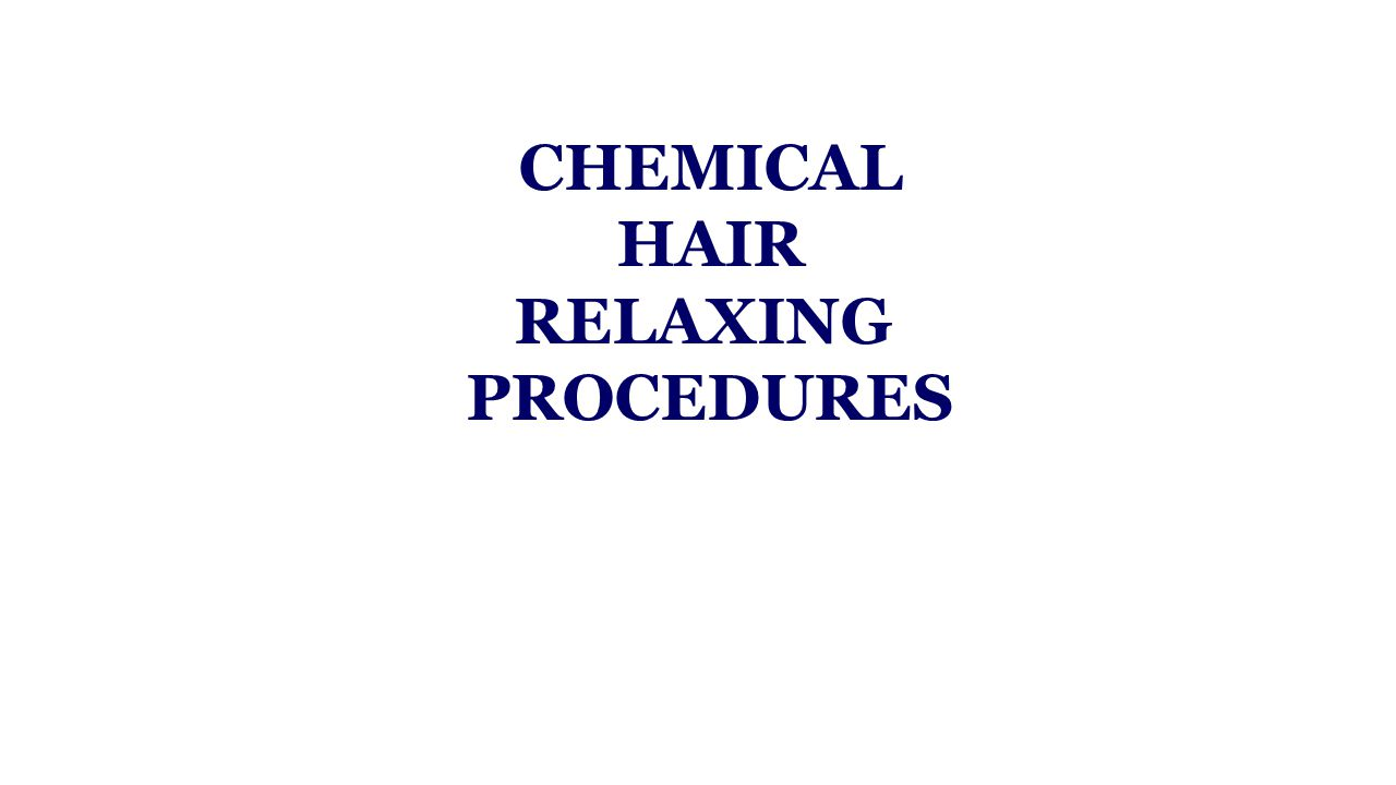 CHEMICAL HAIR RELAXING PROCEDURES