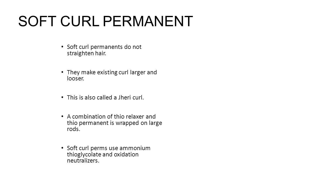SOFT CURL PERMANENT Soft curl permanents do not straighten hair.