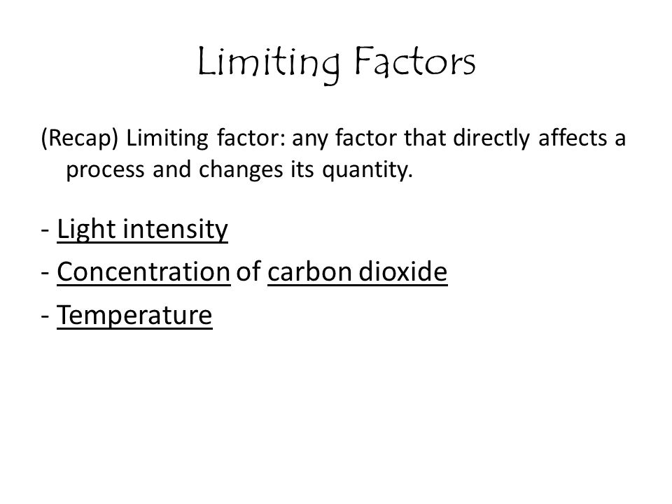 Limiting Factors - Light intensity - Concentration of carbon dioxide