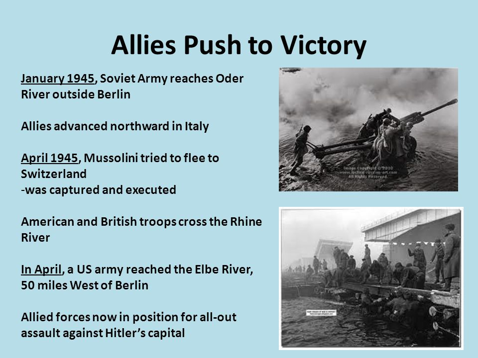 Allies Push to Victory January 1945, Soviet Army reaches Oder River outside Berlin. Allies advanced northward in Italy.