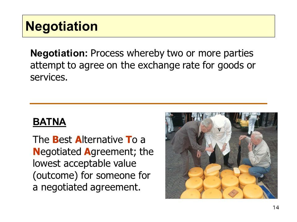 Negotiation Negotiation: Process whereby two or more parties attempt to agree on the exchange rate for goods or services.