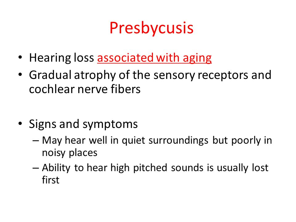 Presbycusis Hearing loss associated with aging