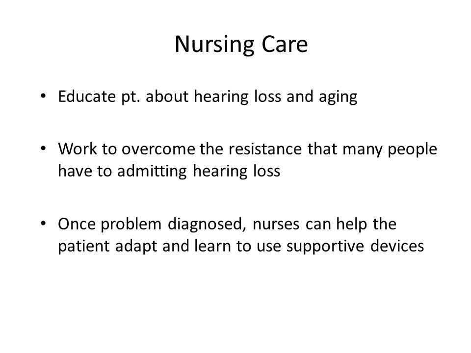 Nursing Care Educate pt. about hearing loss and aging