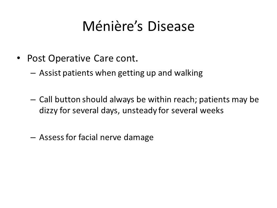 Ménière's Disease Post Operative Care cont.