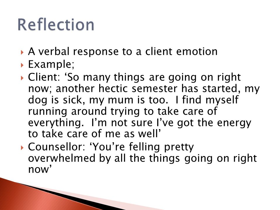 Reflection A verbal response to a client emotion Example;