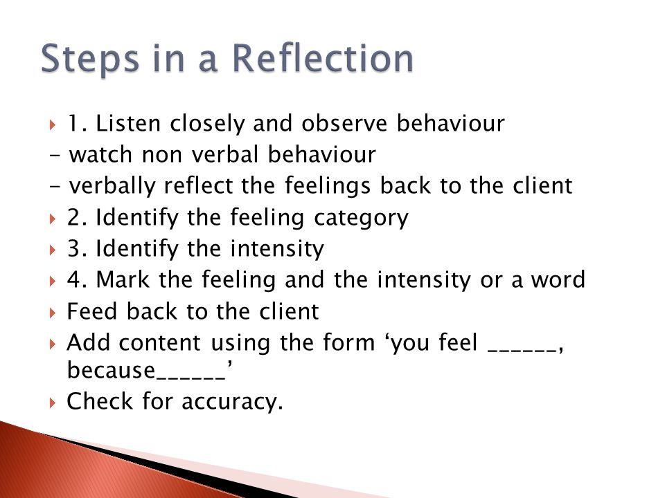 Steps in a Reflection 1. Listen closely and observe behaviour