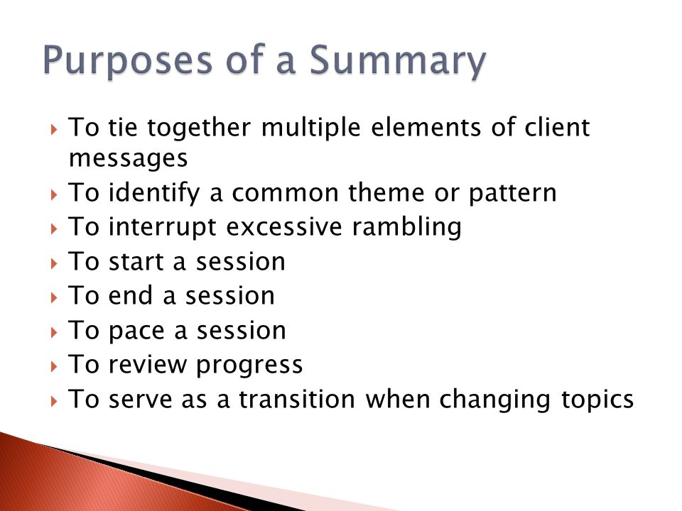 Purposes of a Summary To tie together multiple elements of client messages. To identify a common theme or pattern.