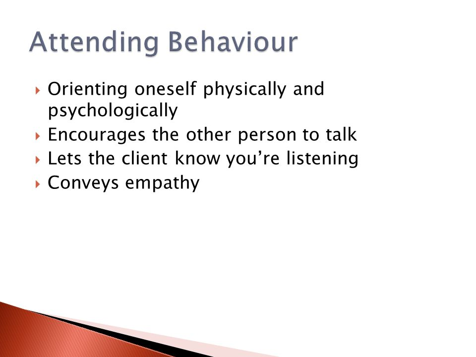 Attending Behaviour Orienting oneself physically and psychologically